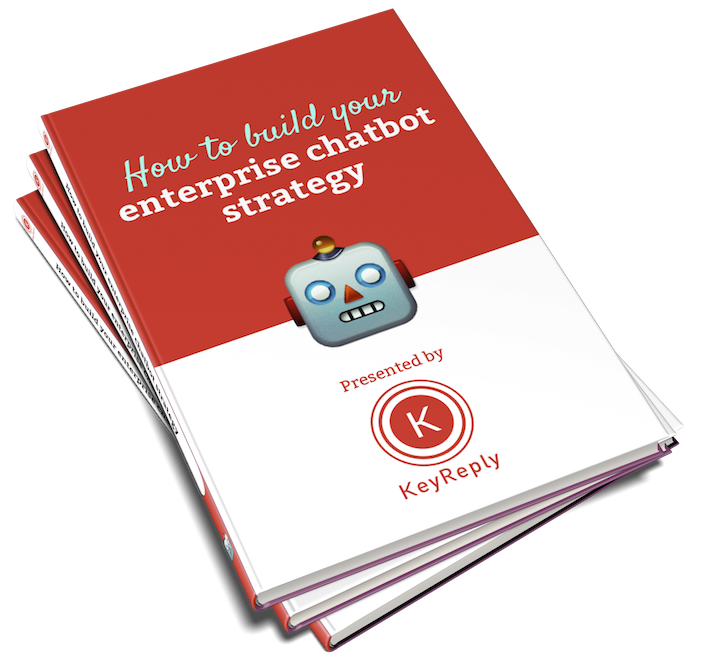 KeyReply's ebook with expert advice on how to strategize, build, launch and track your enterprise chatbot.